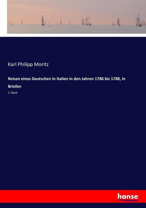 Reisen eines Deutschen in Italien in den Jahren 1786 bis 1788, in Briefen als Buch (kartoniert)