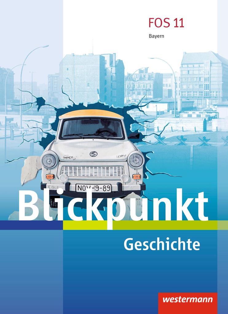 Blickpunkt. Schülerband Geschichte. Fach- und Berufsoberschulen. Bayern als Buch (gebunden)
