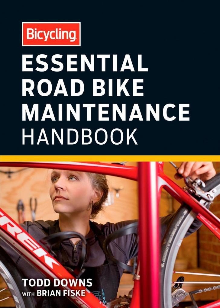Bicycling Essential Road Bike Maintenance Handbook als eBook epub