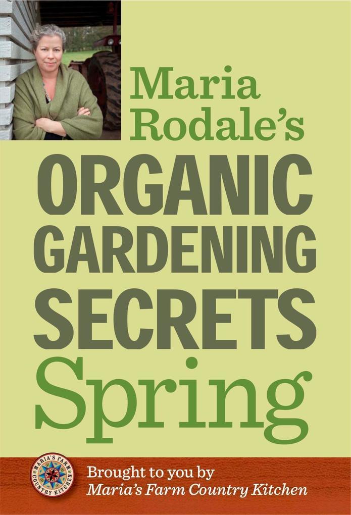 Maria Rodale's Organic Gardening Secrets: Spring als eBook epub