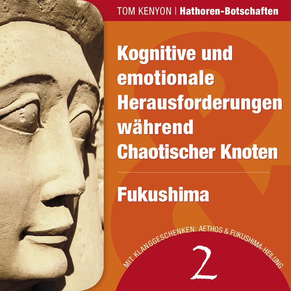 Kognitive und emotionale Herausforderungen während Chaotischer Knoten & Fukushima als Hörbuch Download