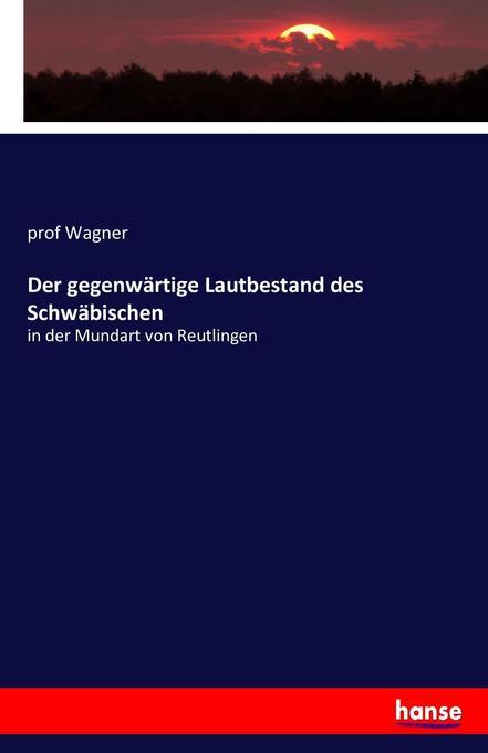 Der gegenwärtige Lautbestand des Schwäbischen als Buch (kartoniert)