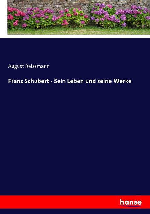 Franz Schubert - Sein Leben und seine Werke als Buch (kartoniert)