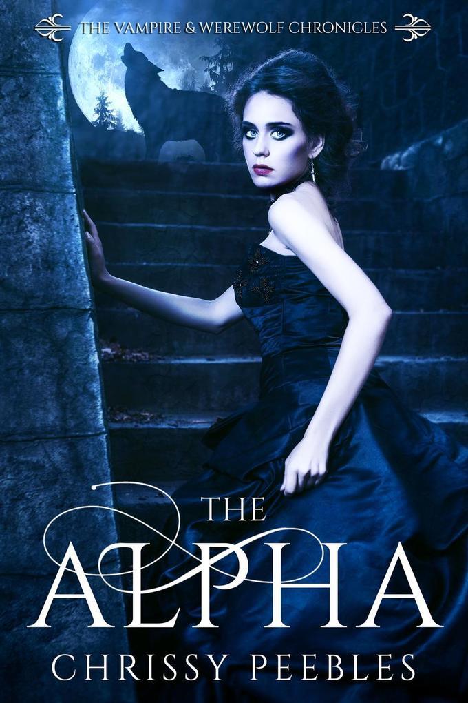 The Alpha (The Vampire & Werewolf Chronicles, #1) als eBook epub