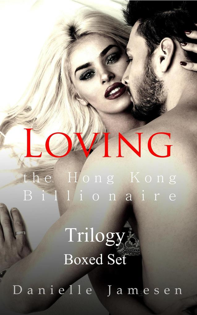 Loving the Hong Kong Billionaire Trilogy Boxed Set als eBook epub