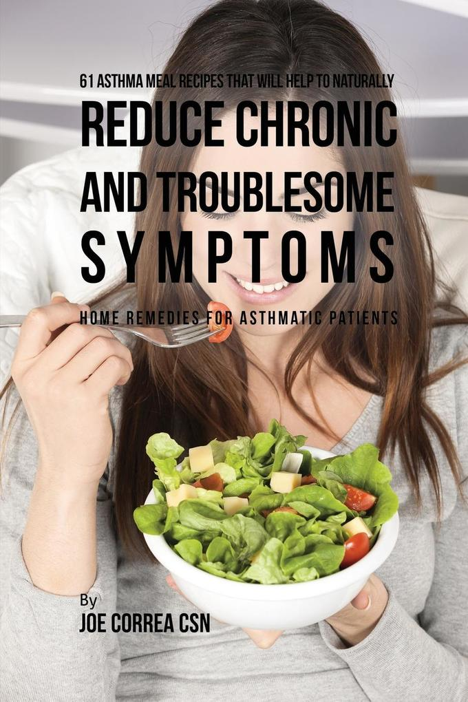 61 Asthma Meal Recipes That Will Help To Naturally Reduce Chronic and Troublesome Symptoms als Taschenbuch