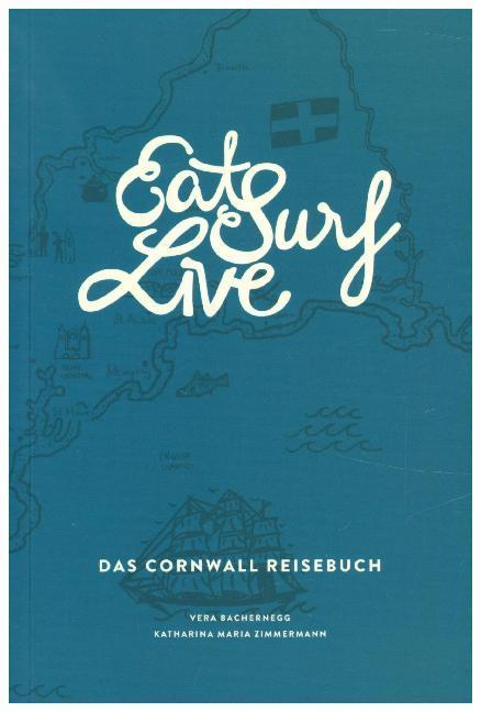Eat Surf Live: Das Cornwall Reisebuch als Buch (kartoniert)