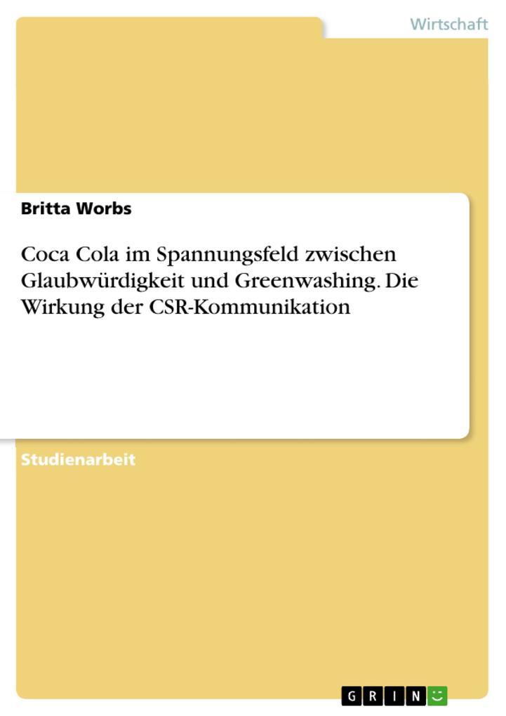Coca Cola im Spannungsfeld zwischen Glaubwürdigkeit und Greenwashing. Die Wirkung der CSR-Kommunikation als eBook pdf