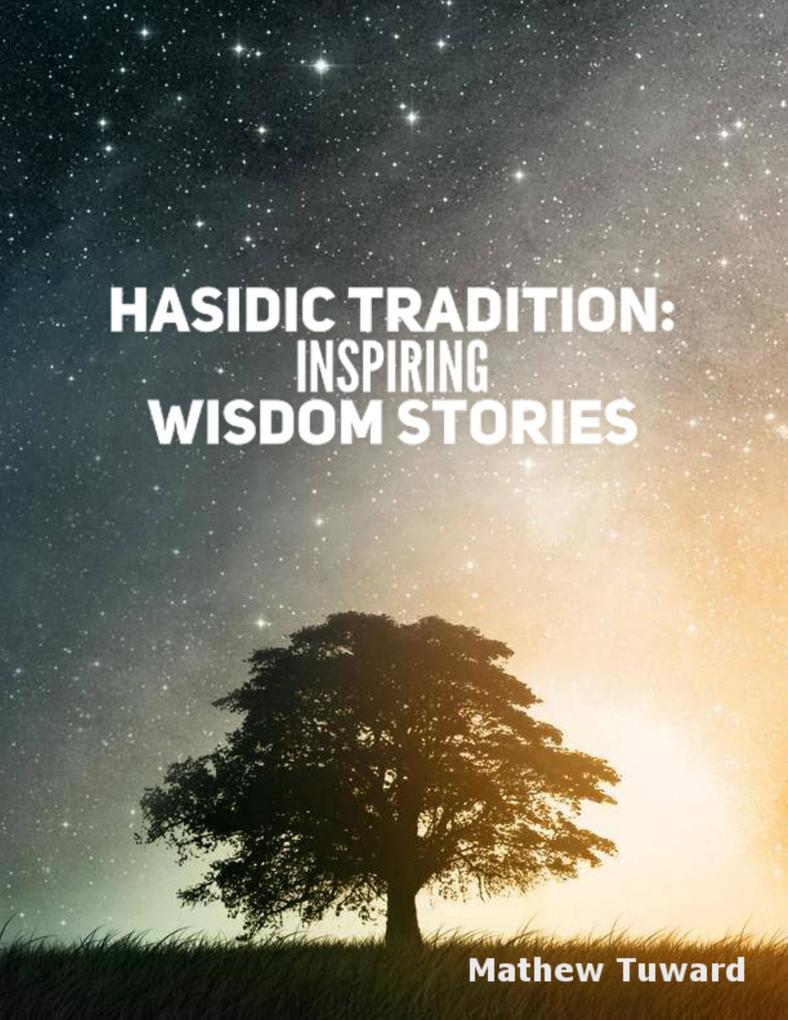Hasidic Tradition: Inspiring Wisdom Stories als eBook epub