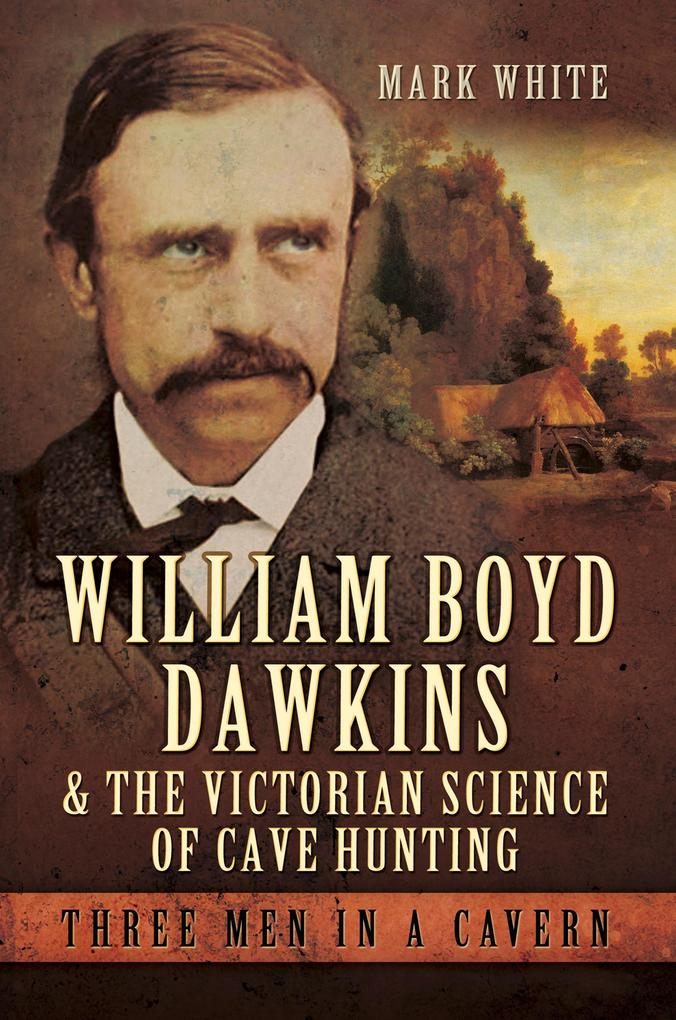 William Boyd Dawkins and the Victorian Science of Cave Hunting als eBook epub