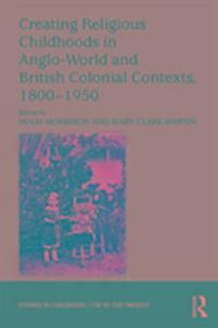 Creating Religious Childhoods in Anglo-World and British Colonial Contexts, 1800-1950 als Buch (gebunden)