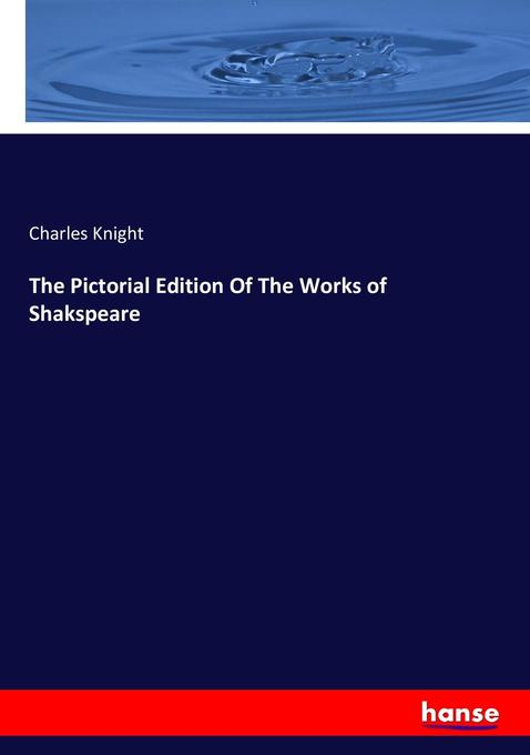The Pictorial Edition Of The Works of Shakspeare als Buch (kartoniert)