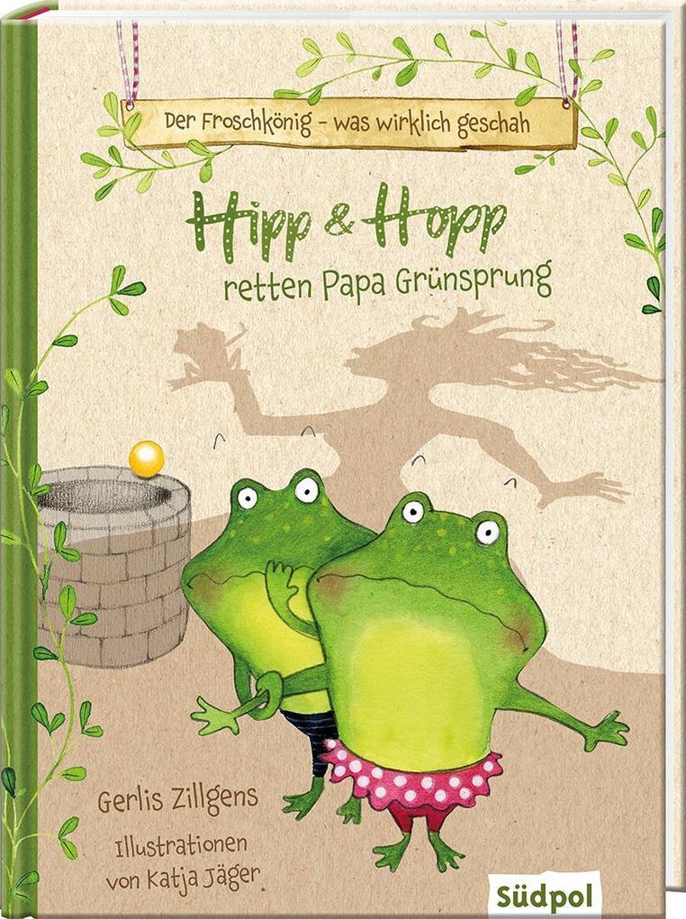 Der Froschkönig - was wirklich geschah: Hipp und Hopp retten Papa Grünsprung als Buch (gebunden)
