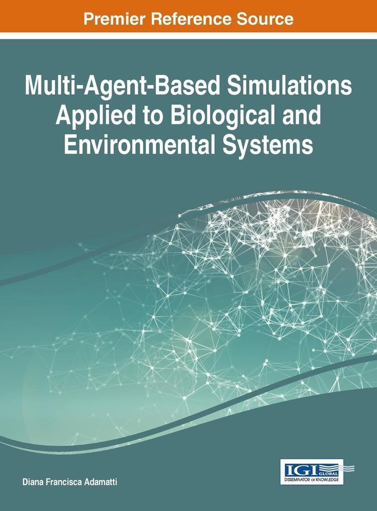 Multi-Agent-Based Simulations Applied to Biological and Environmental Systems als Buch (gebunden)
