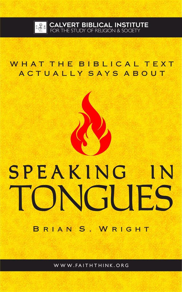 What the Biblical Text Actually Says About: Speaking in Tongues als eBook epub