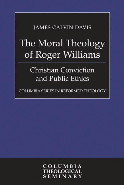 The Moral Theology of Roger Williams: Christian Conviction and Public Ethics als Buch (gebunden)