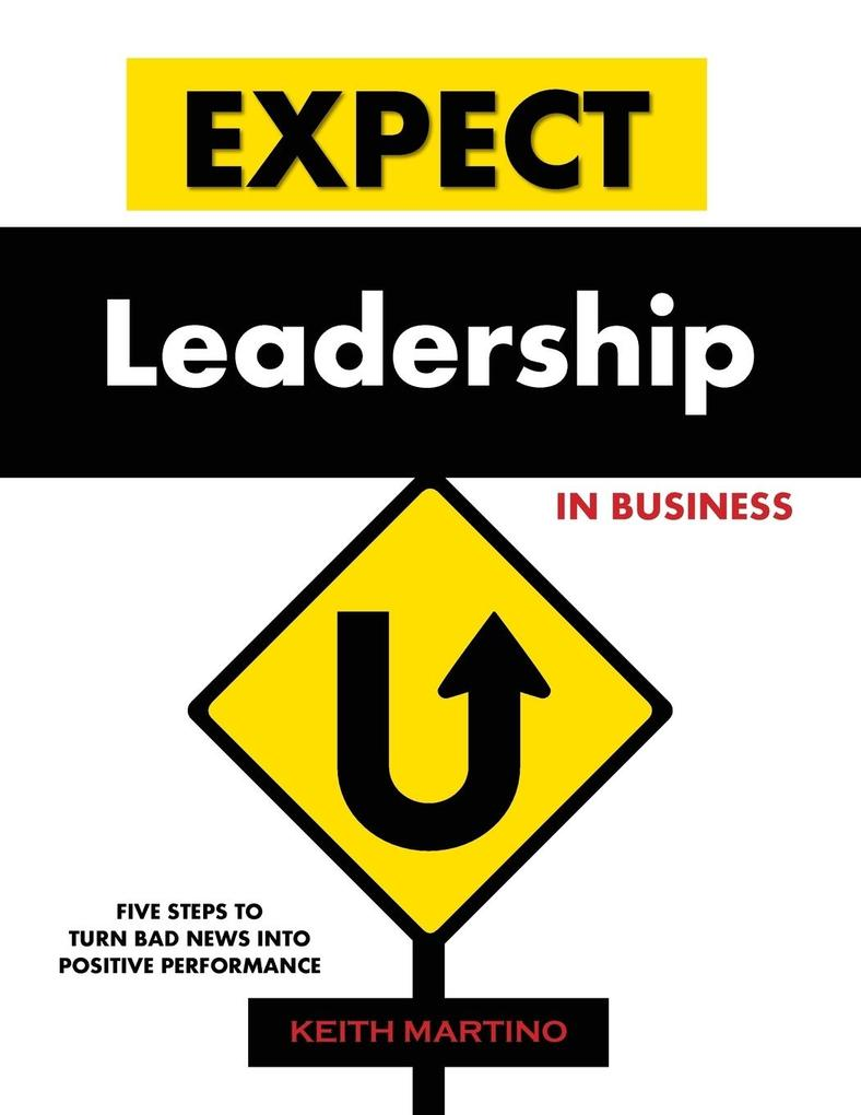 Expect Leadership in Business: Five Steps to Turn Bad News into Positive Performance als Taschenbuch