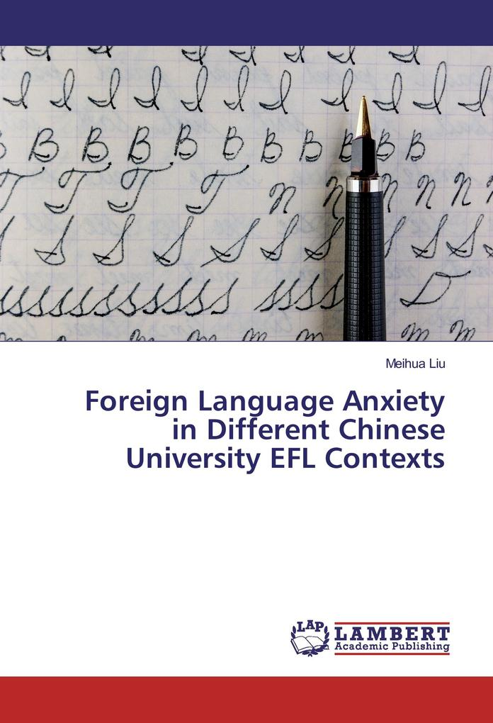 Foreign Language Anxiety in Different Chinese University EFL Contexts als Buch (kartoniert)