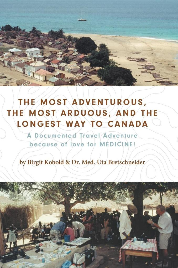The Most Adventurous, the Most Arduous, and the Longest Way to Canada als Buch (gebunden)