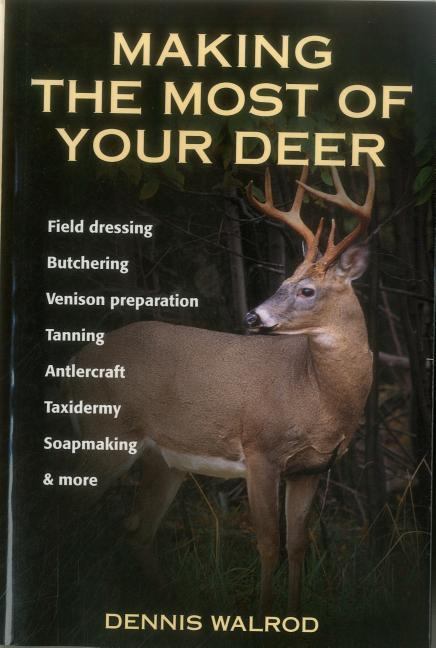 Making the Most of Your Deer: Field Dressing, Butchering, Venison Preparation, Tanning, Antlercraft, Taxidermy, Soapmaking, & More als Taschenbuch