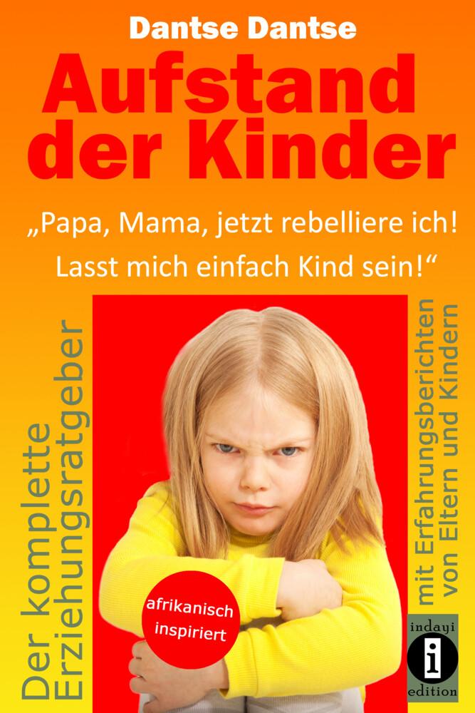 """Aufstand der Kinder: """"Papa, Mama, jetzt rebelliere ich! Lasst mich einfach Kind sein!"""" als Buch (gebunden)"""