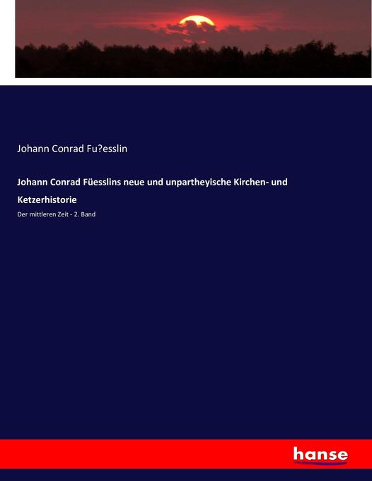 Johann Conrad Füesslins neue und unpartheyische Kirchen- und Ketzerhistorie als Buch (kartoniert)