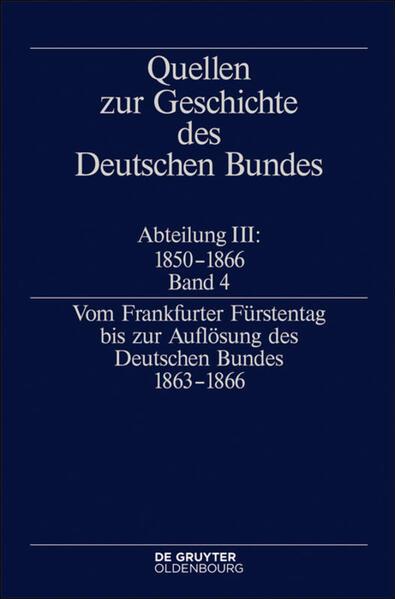 Quellen zur Geschichte des Deutschen Bundes Abteilung III: 1850 - 1866 Band 4. Vom Frankfurter Fürstentag bis zur Auflösung des Deutschen Bundes 1863-1866 als Buch (gebunden)