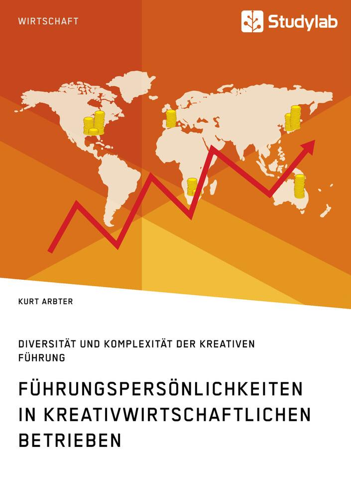 Führungspersönlichkeiten in kreativwirtschaftlichen Betrieben. Diversität und Komplexität der kreativen Führung als Buch (kartoniert)