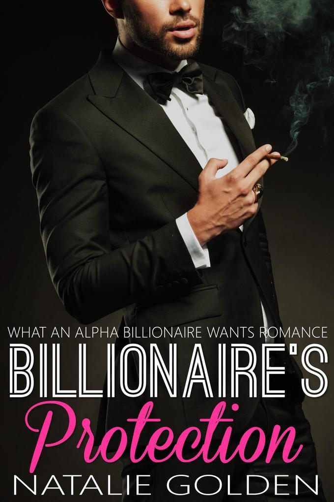 Billionaire's Protection (What An Alpha Billionaire Wants Romance, #9) als eBook epub