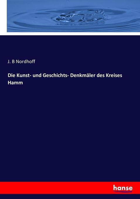 Die Kunst- und Geschichts- Denkmäler des Kreises Hamm als Buch (kartoniert)