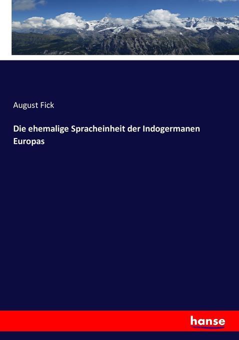 Die ehemalige Spracheinheit der Indogermanen Europas als Buch (kartoniert)