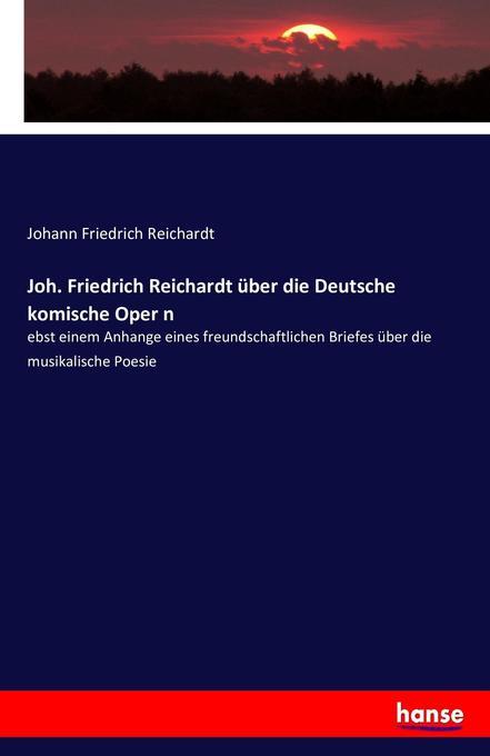 Joh. Friedrich Reichardt über die Deutsche komische Oper n als Buch (kartoniert)