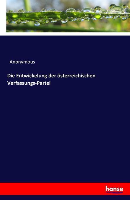 Die Entwickelung der österreichischen Verfassungs-Partei als Buch (kartoniert)