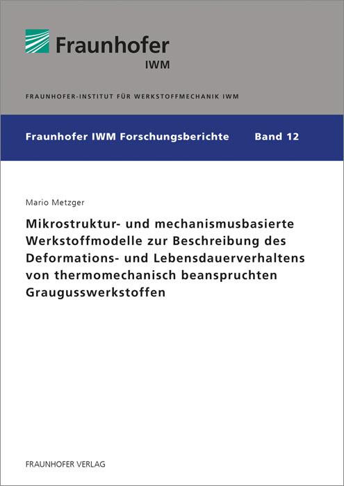 Mikrostruktur- und mechanismusbasierte Werkstoffmodelle zur Beschreibung des Deformations- und Lebensdauerverhaltens von thermomechanisch beanspruchten Graugusswerkstoffen als Buch (kartoniert)