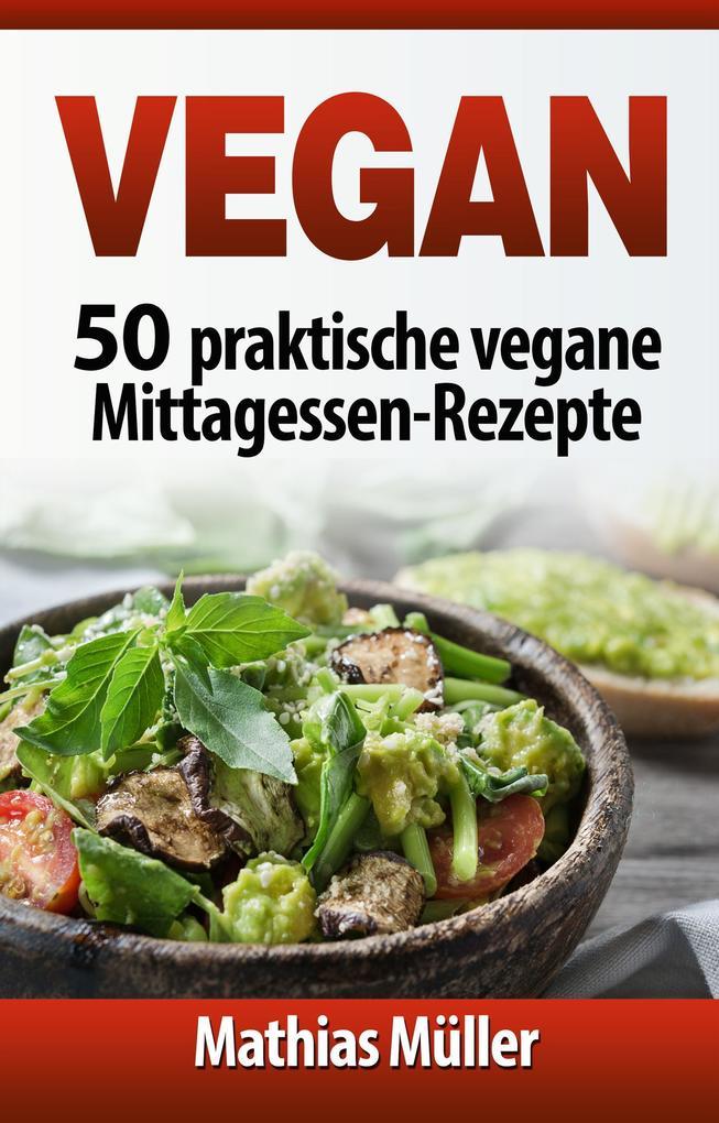 Vegan: 50 praktische vegane Mittagessen-Rezepte als eBook epub