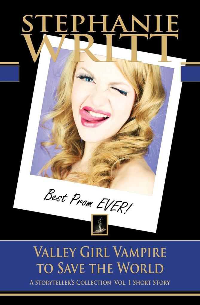 Valley Girl Vampire to Save the World (A Storyteller's Collection: Vol. 1 Short Story) als eBook epub