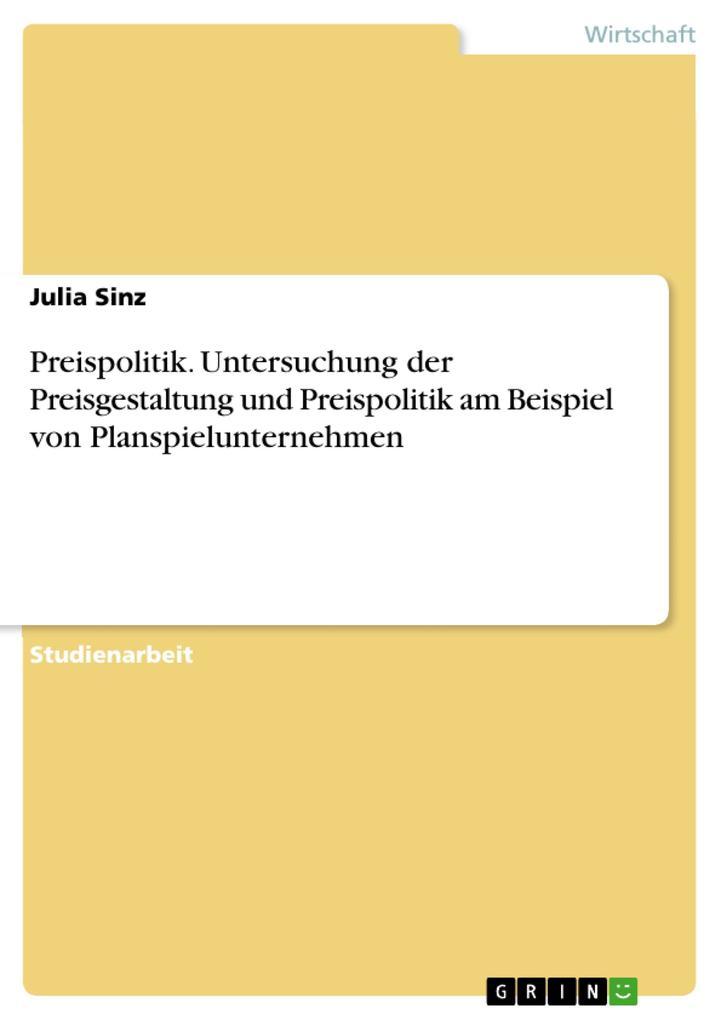 Preispolitik. Untersuchung der Preisgestaltung und Preispolitik am Beispiel von Planspielunternehmen als eBook pdf