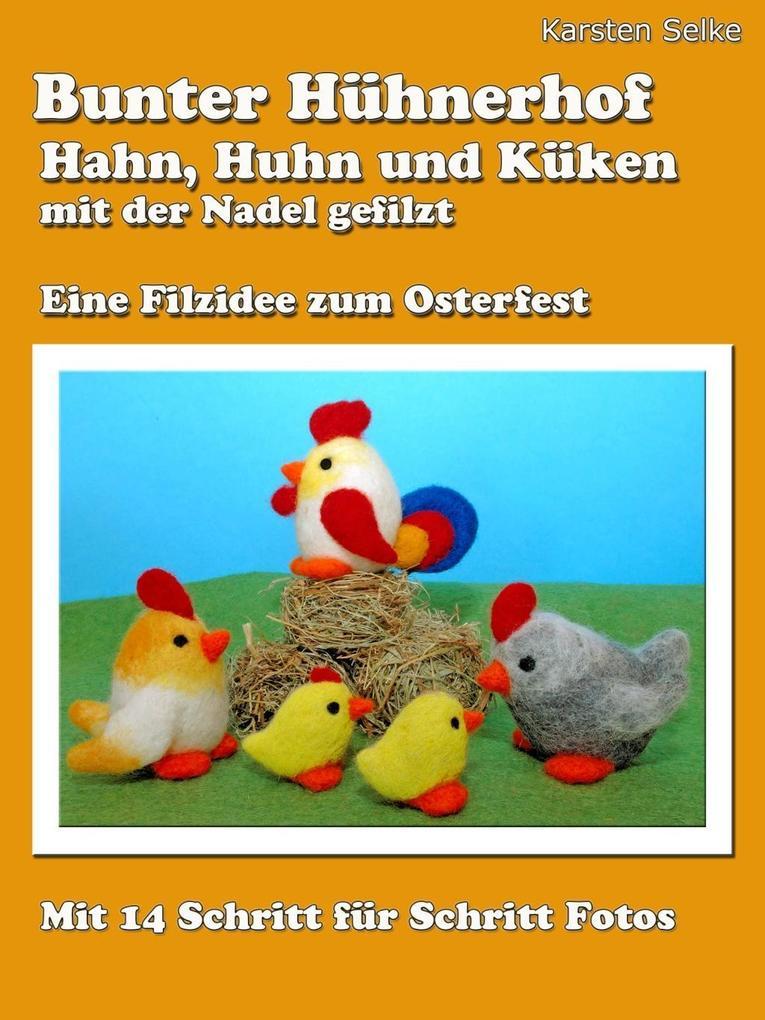 Bunter Hühnerhof - Hahn, Huhn und Küken mit der Nadel gefilzt als eBook epub