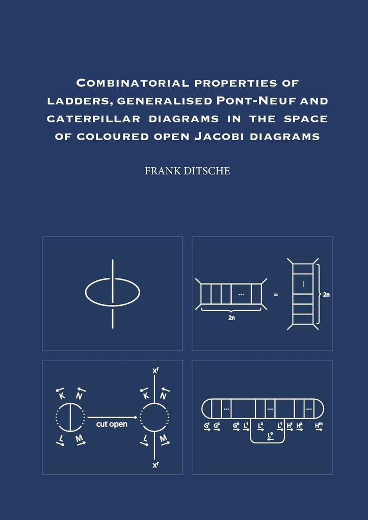 Combinatorial properties of ladders, generalised Pont-Neuf and caterpillar diagrams in the space of coloured open Jacobi diagrams als Taschenbuch