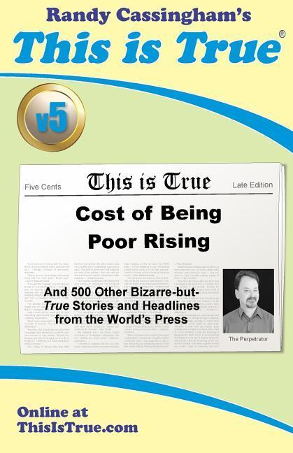 This is True [v5]: Cost of Being Poor Rising: And 500 Other Bizarre-but-True Stories and Headlines from the World's Press als Taschenbuch