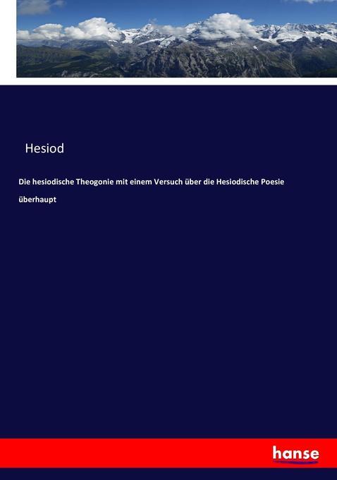 Die hesiodische Theogonie mit einem Versuch über die Hesiodische Poesie überhaupt als Buch (kartoniert)