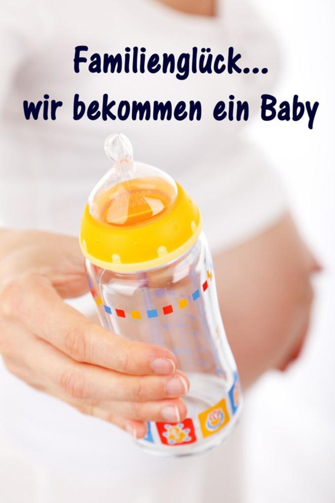 Familienglück...wir bekommen ein Baby als eBook epub