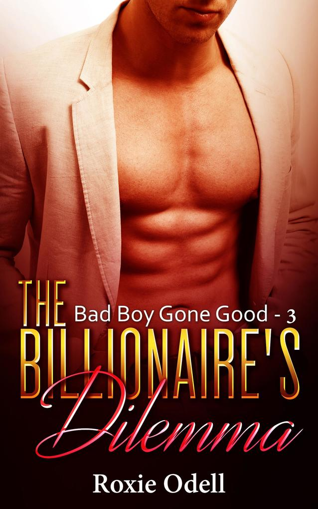 Billionaire's Dilemma - Part 3 (Bad Boy Gone Good, #3) als eBook epub