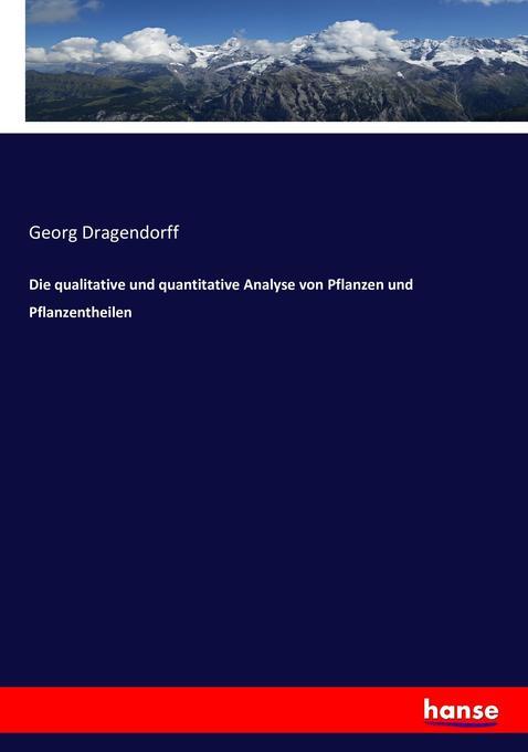 Die qualitative und quantitative Analyse von Pflanzen und Pflanzentheilen als Buch (kartoniert)