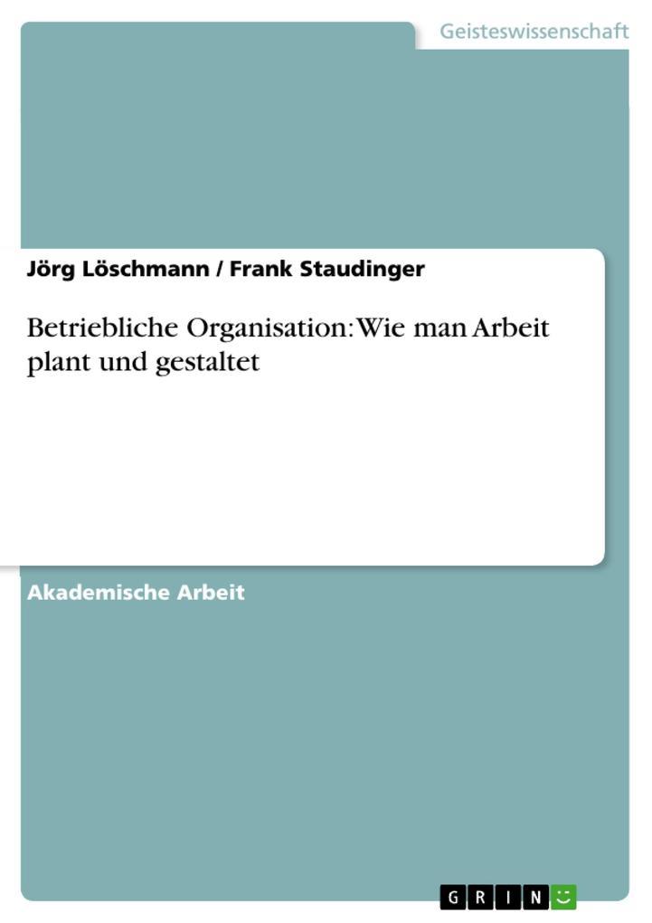 Betriebliche Organisation: Wie man Arbeit plant und gestaltet als Buch (kartoniert)