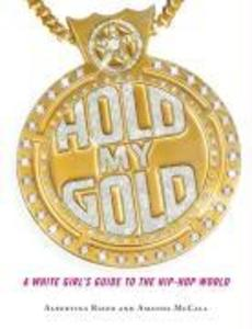 Hold My Gold: A White Girl's Guide to the Hip-Hop World als Taschenbuch