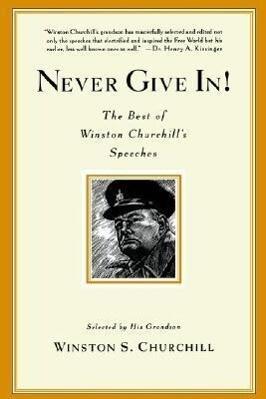 Never Give In!: The Best of Winston Churchill's Speeches als Taschenbuch