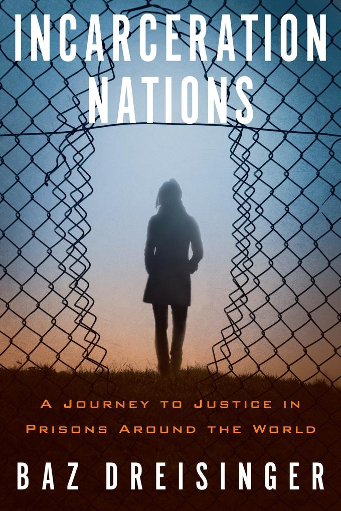 Incarceration Nations: A Journey to Justice in Prisons Around the World als Taschenbuch