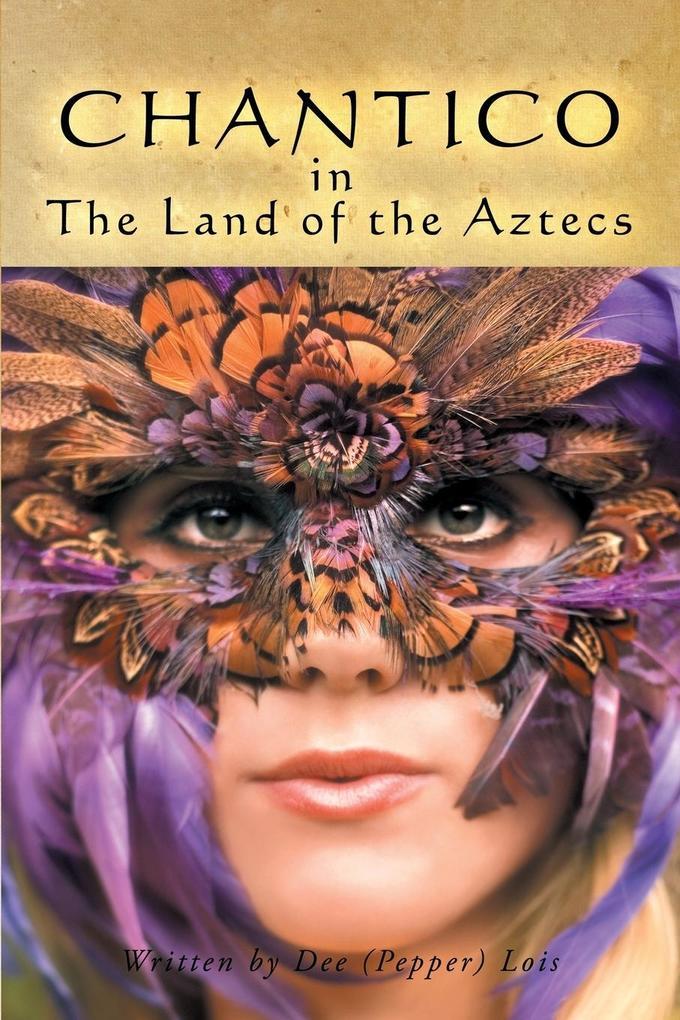 CHANTICO in The Land of the Aztecs als Taschenbuch