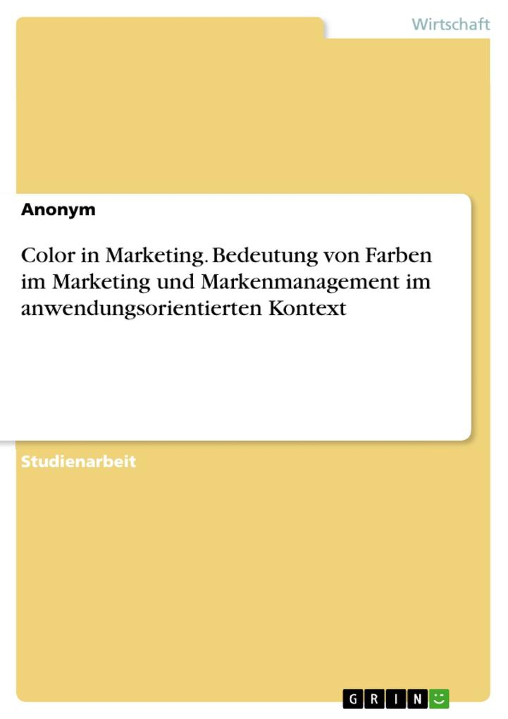 Color in Marketing. Bedeutung von Farben im Marketing und Markenmanagement im anwendungsorientierten Kontext als eBook pdf